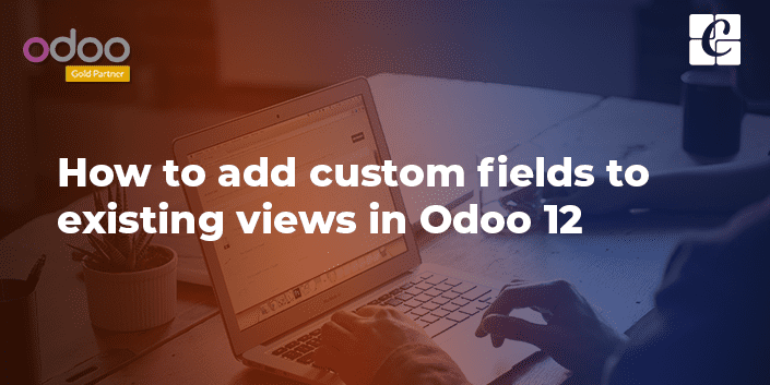 adding-custom-fields-to-existing-views-odoo-v12.png
