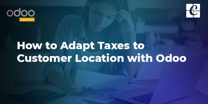 how-to-adapt-taxes-to-customer-location-with-odoo.jpg