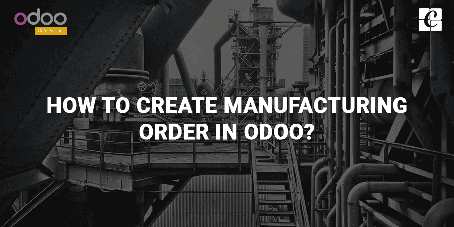 how-to-create-manufacturing-order-in-odoo.png