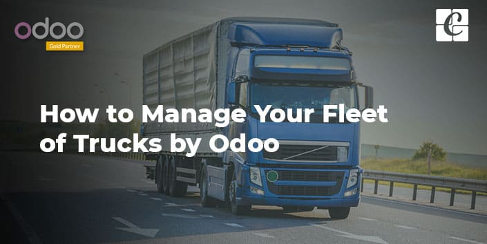 how-to-manage-your-fleet-of-trucks-by-odoo.jpg