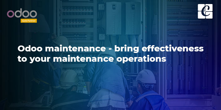 odoo-maintenance-bring-effectiveness-to-your-maintenance-operations.jpg