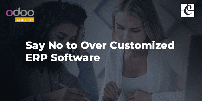 say-no-to-over-customized-erp-software.png
