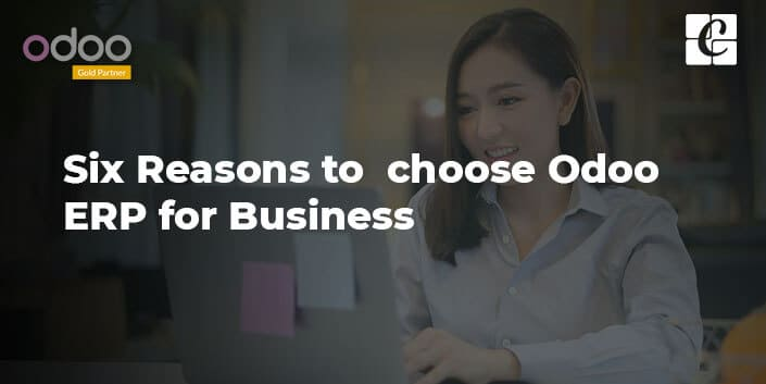 six-reasons-to-choose-odoo-erp-for-business.jpg