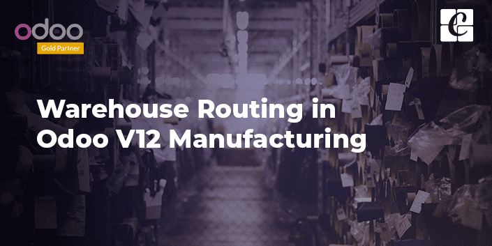 warehouse-routing-in-odoo-v12-manufacturing.png