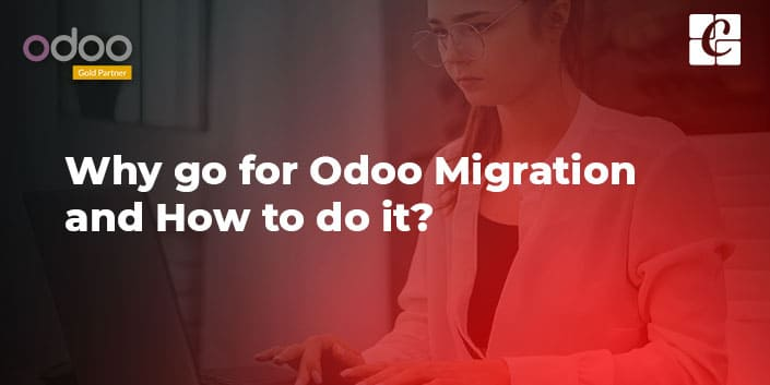 why-go-for-odoo-migration-and-how-to-do-it.jpg