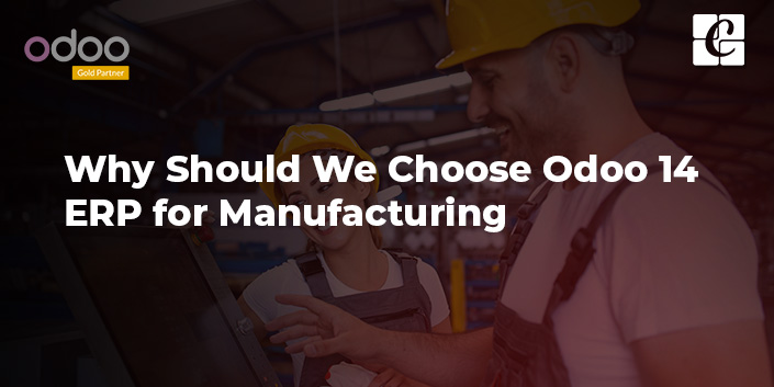 why-should-we-choose-odoo-14-erp-for-manufacturing.jpg