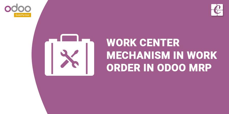 work-center-mechanism-in-work-order-in-odoo-mrp.png