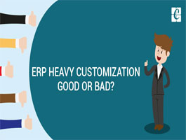 ERP Heavy customization Good or Bad