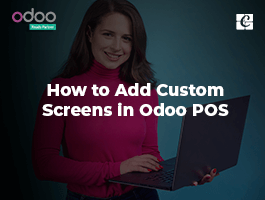 How to Add Custom Screens in Odoo POS