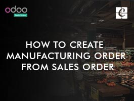 How to Create Manufacturing Order from Sales Order