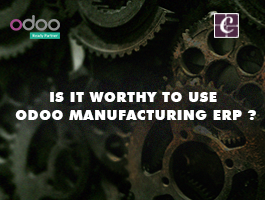 Is it worthy to use Odoo Manufacturing ERP?